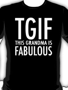 TGIF Grandma Fabulous Funny T-Shirt