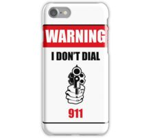 Funny Warning I Don't Dial 911 Iphone Case iPhone Case/Skin