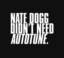 NATE DOGG DIDN'T NEED AUTOTUNE Unisex T-Shirt