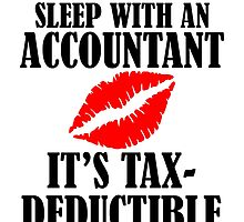 Sleep With An Accountant It's Tax Deductible by uniquecreatives