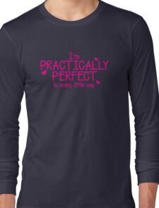 I'm PRACTICALLY PERFECT in every little way! Long Sleeve T-Shirt