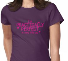 I'm PRACTICALLY PERFECT in every little way! Womens Fitted T-Shirt