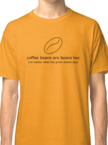 coffee beans are beans too (light) Classic T-Shirt