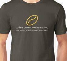 coffee beans are beans too (dark) Unisex T-Shirt