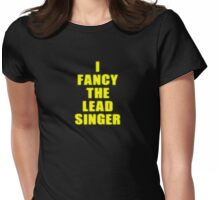 I Fancy The Lead Singer - Band - T-shirt Womens Fitted T-Shirt