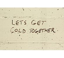 Let's get cold together Photographic Print