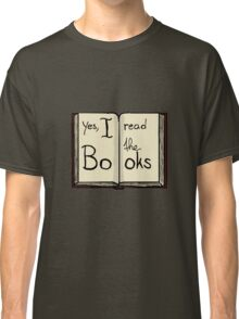 Yes, I read the books Classic T-Shirt