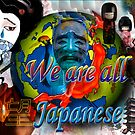 We are all Japanese by Dulcina