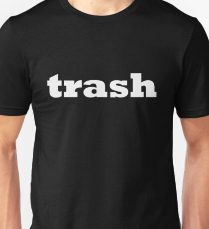 trash Unisex T-Shirt