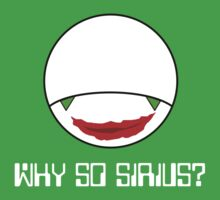 Why So Sirius? by robotrobotROBOT