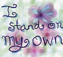 """""""I Stand On My Own"""" by FoxfireDesigns"""