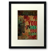 The Trouble Is Framed Print