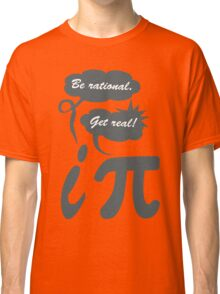 Be rational get real geek funny nerd Classic T-Shirt