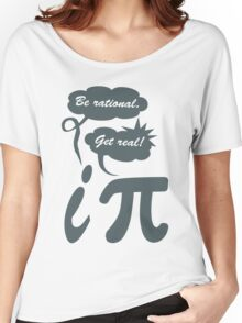 Be rational get real geek funny nerd Women's Relaxed Fit T-Shirt
