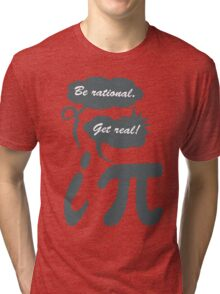 Be rational get real geek funny nerd Tri-blend T-Shirt