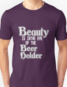 Beauty is in the eye of the beer holder geek funny nerd T-Shirt