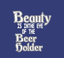 Beauty is in the eye of the beer holder geek funny nerd Unisex T-Shirt