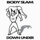 Body Slam Down Under by jaysalt