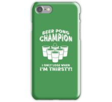 Beer Pong Champion I only lose when I'm thirsty iPhone Case/Skin