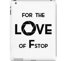 For the Love of of F Stop iPad Case/Skin