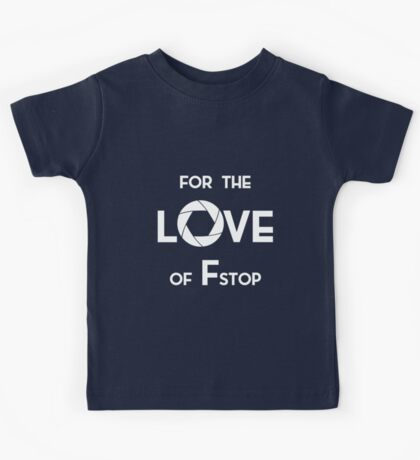 for the love of f stop white Kids Tee