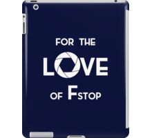 for the love of f stop white iPad Case/Skin