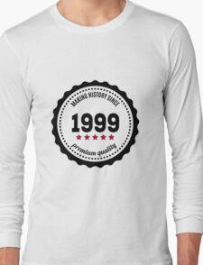 Making history since 1999 badge Long Sleeve T-Shirt