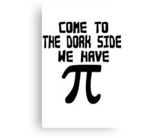 Come to the dork side we have pi geek funny nerd Canvas Print