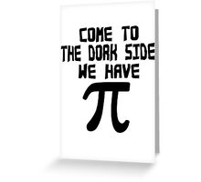 Come to the dork side we have pi geek funny nerd Greeting Card