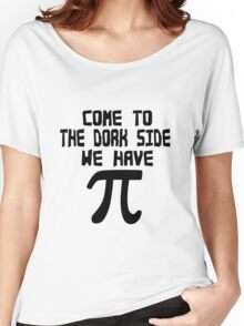 Come to the dork side we have pi geek funny nerd Women's Relaxed Fit T-Shirt