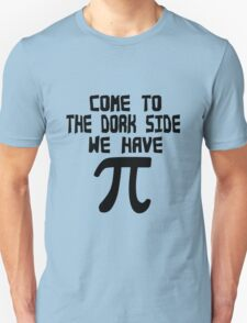 Come to the dork side we have pi geek funny nerd Unisex T-Shirt