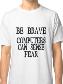 Computer fear geek funny nerd Classic T-Shirt