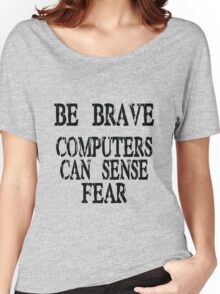 Computer fear geek funny nerd Women's Relaxed Fit T-Shirt