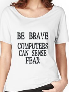 Computer fear geek funny nerd Women's Relaxed Fit T-Shirt