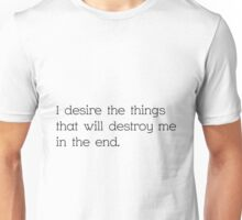 I Desire The Things The Will Destroy Me  Unisex T-Shirt