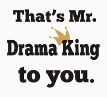 That's Mr. Drama King to you. Kids Clothes