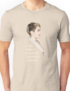 If you believe in yourself anything is possible. - Miley Cyrus Unisex T-Shirt