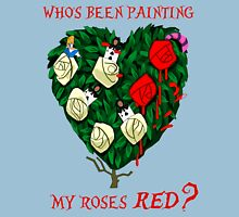 Who's Been Painting My Roses Red?  Unisex T-Shirt