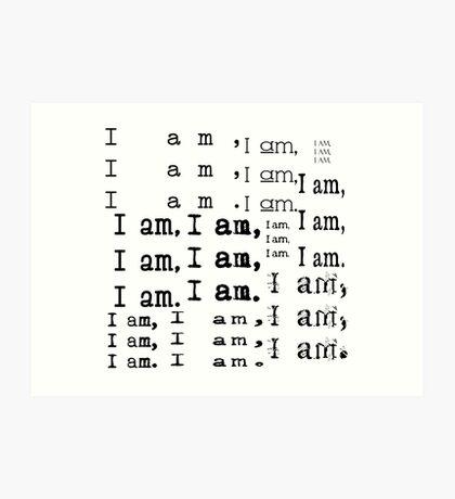 I am, I am, I am. Art Print