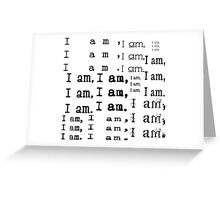 I am, I am, I am. Greeting Card