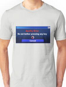 Computer Screen Messages... Apathy Error Unisex T-Shirt