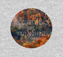 20150003 All Good Things Are Wild & Free Unisex T-Shirt