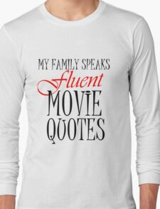 MY FAMILY SPEAKS FLUENT MOVIE QUOTES Long Sleeve T-Shirt