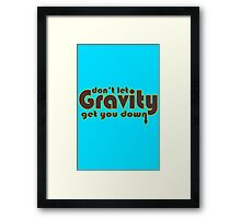 Dont let gravity get you down for science geeks geek funny nerd Framed Print