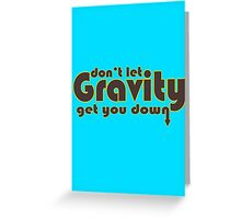 Dont let gravity get you down for science geeks geek funny nerd Greeting Card