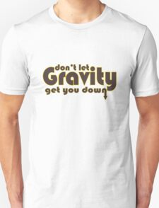 Dont let gravity get you down for science geeks geek funny nerd T-Shirt