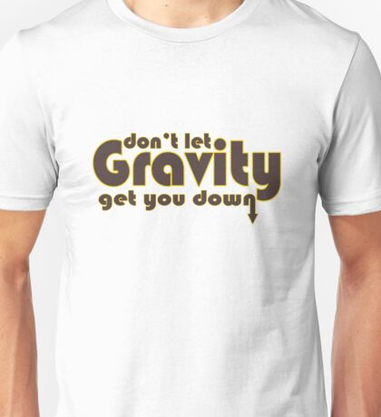 Dont let gravity get you down for science geeks geek funny nerd Unisex T-Shirt