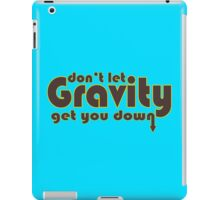 Dont let gravity get you down for science geeks geek funny nerd iPad Case/Skin