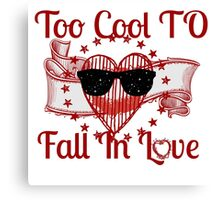 Too Cool To Fall In Love Canvas Print