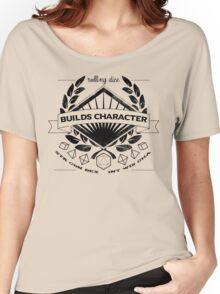 Rolling Dice Builds Character Women's Relaxed Fit T-Shirt